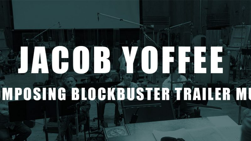 trailer music composer jacob yoffee talks about composing blockbuster trailer cues