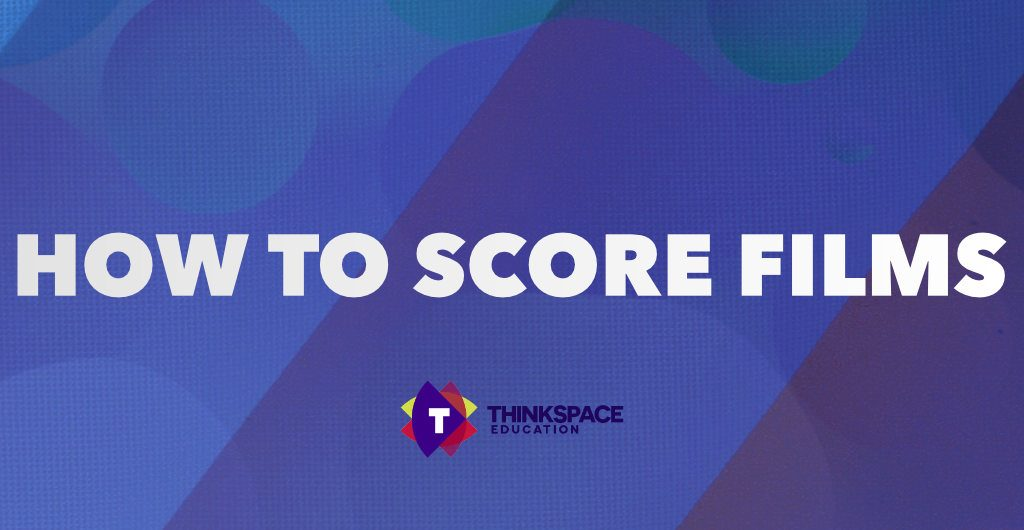 thinkspace education how to score films header