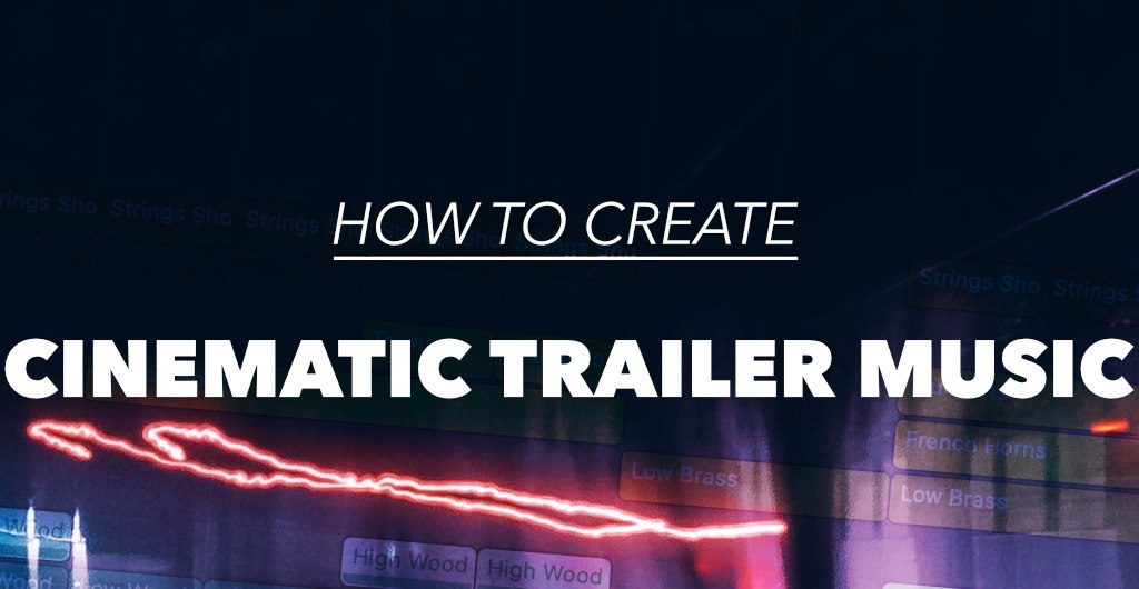 how to create cinematic trailer music